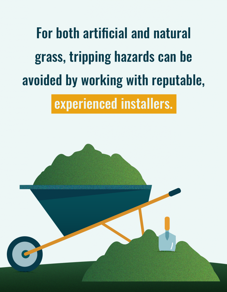 Hire experienced artificial grass installers to avoid tripping hazards.