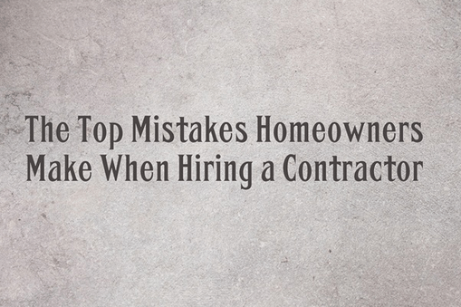 The top 10 mistakes homeowners make when hiring a for Hiring a contractor