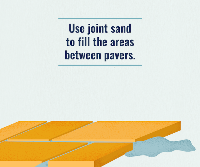 Pour and compact joint sand on your paved area to seal the areas between pavers.