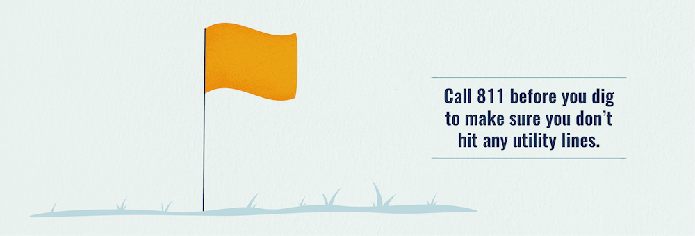 Call 811 before digging to avoid hitting utility lines.